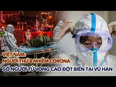 Người thứ 8 nhiễm VIRUS CORONA tại Việt Nam, số người tử vong cao đột biến tại Vũ Hán | 03/02/2020