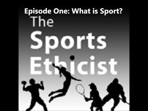 What Is Sport (Episode One: The Sports Ethicist Show)
