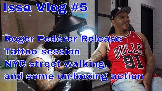 Issa Vlog #5, Roger Federer Release, Tattoo session, NYC street walking, and some un boxing action