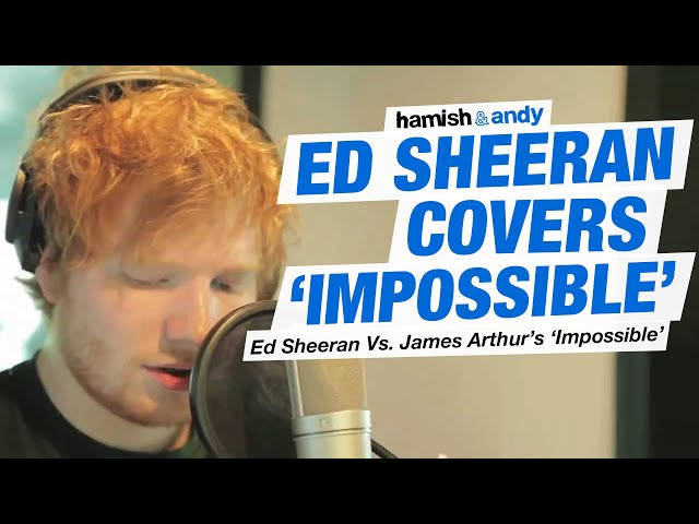 Ed Sheeran Vs. James Arthur - Impossible   Hamish & Andy