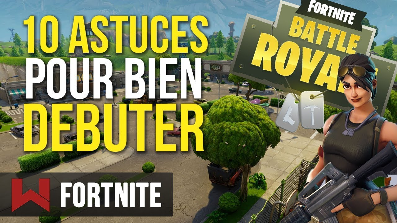 tuto 10 astuces pour bien debuter sur fortnite battle royale - debuter a fortnite