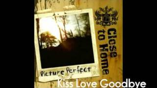 Watch Close To Home Kiss Love Goodbye video