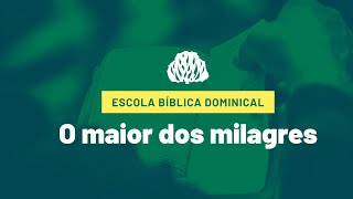 IPB Joinville - EBD - 11/10/2020 - O maior dos milagres