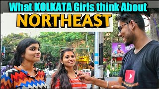 KOLKATA on NORTH EAST || What Kolkata girls Think About North-east People||  Seven Sisters