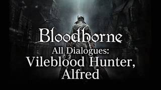 Bloodborne All Dialogues: Vileblood Hunter, Alfred (Multi-language)