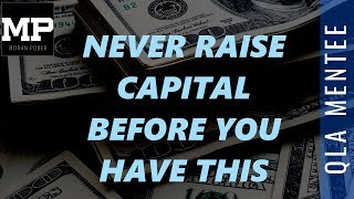 Never Raise Capital Before You Have This