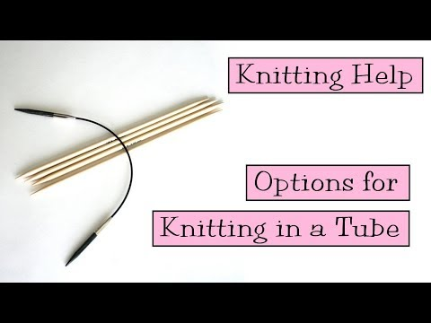 Knitting Help - Options for Knitting in a Tube