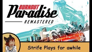 Strife Plays Burnout Paradise Remastered for awhile