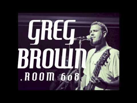 Greg Brown - Room 608
