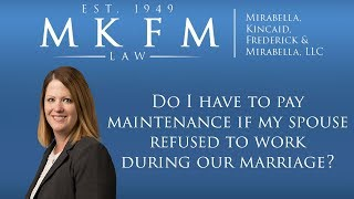 Mirabella, Kincaid, Frederick & Mirabella, LLC Video - Do I Have to Pay Maintenance if My Spouse Refused to Work During Our Marriage?