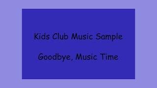 Kids Club Music Sample - Goodbye, Music Time