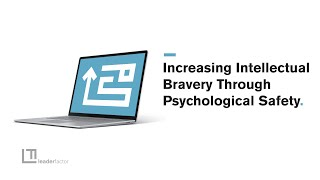 Increasing Intellectual Bravery Through Psychological Safety