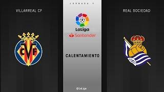 Calentamiento Villarreal CF vs Real Sociedad