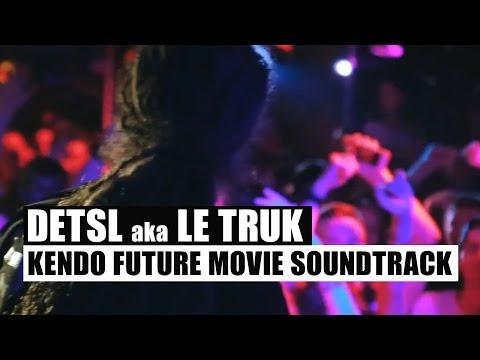 Detsl aka Le Truk — Kendo Future Movie Soundtrack