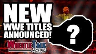 WWE Announce NEW Titles! NXT UK REVEALED!   WrestleTalk News Jun 2018