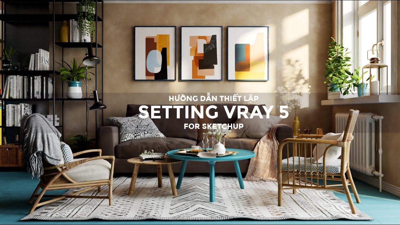 Vray 5 for Sketchup : Hướng dẫn thiết lập Setting