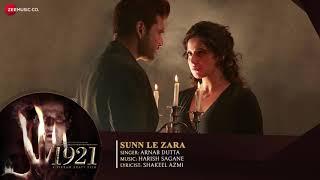 Sun Le Zara - Full Audio | 1921 | Zareen Khan & Karan Kundrra | Arnab Dutta | Harish Sagane