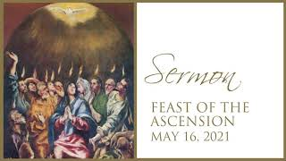 Sermon, Feast of the Ascension, May 16, 2021