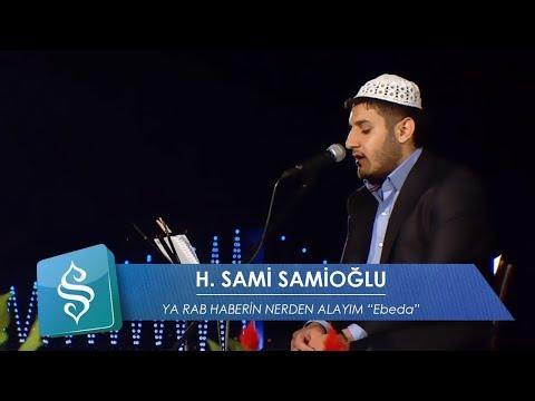 H.Sami Samioğlu | Ya Rab Haberin Nerden Alayım ''Ebeda'' indir