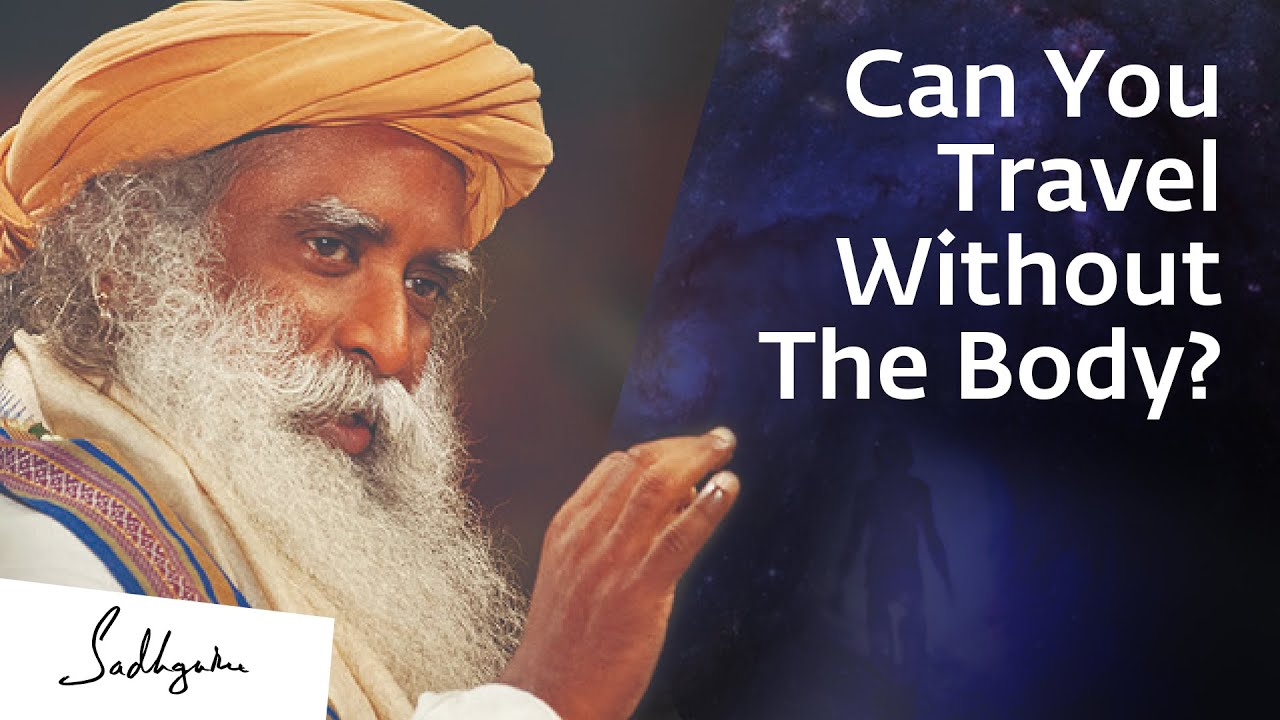 Can You Travel Without The Body? – Sadhguru Explains
