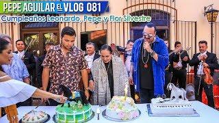 PEPE AGUILAR - EL VLOG 081- CUMPLEAÑOS PEPE, LEONARDO Y FLOR SILVESTRE