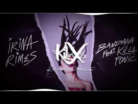 Irina Rimes feat. Killa Fonic - Bandana (Kilirixxx Remix)