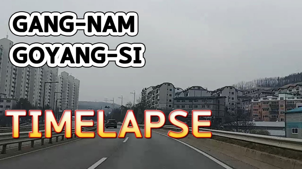 [7th] Korea Driving Time lapse, from Gangnam gu to Goyang-si to