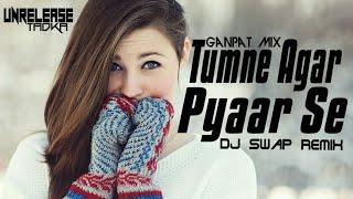 Tumne Agar Pyaar Se (Ganpat Mix) - Dj Swap Remix