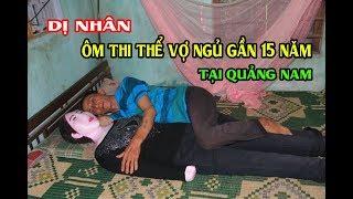 Gặp Dị Nhân Gần 15 Năm Ôm Bức Tượng chứa thi h.à.i Vợ Để Ngủ Gây Rúng Động Ở Quảng Nam