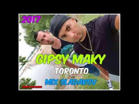 GIPSY MAKY TORONTO - MIX SLADAKOV 2017