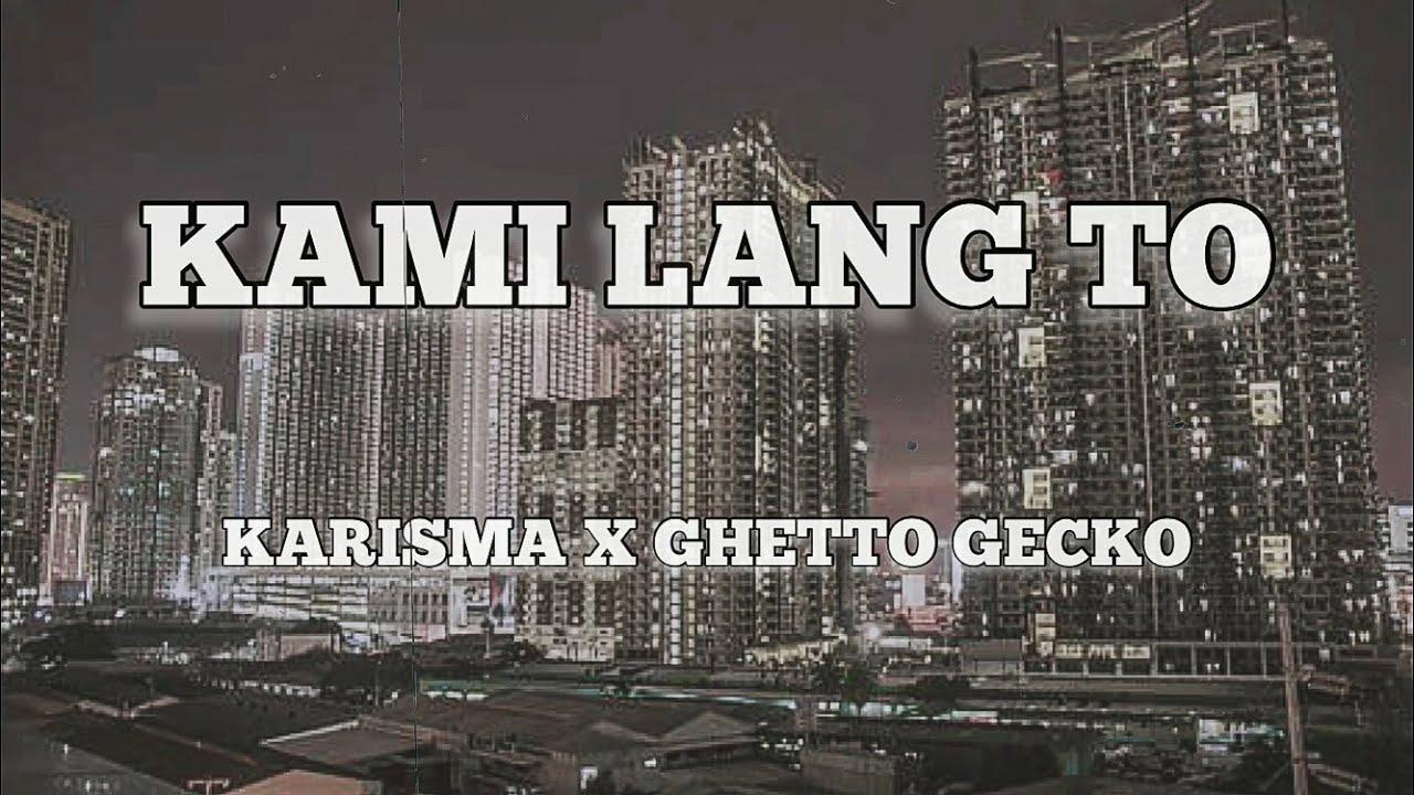 Download KAMI LANG 'TO - KARISMA X GHETTO GECKO