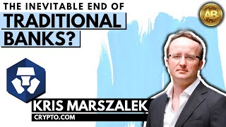 BITCOIN AND THE END OF BANKING with Kris Marszalek Crypto.Com