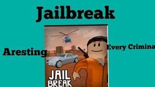 Aresting Every Criminal In Roblox Jailbreak