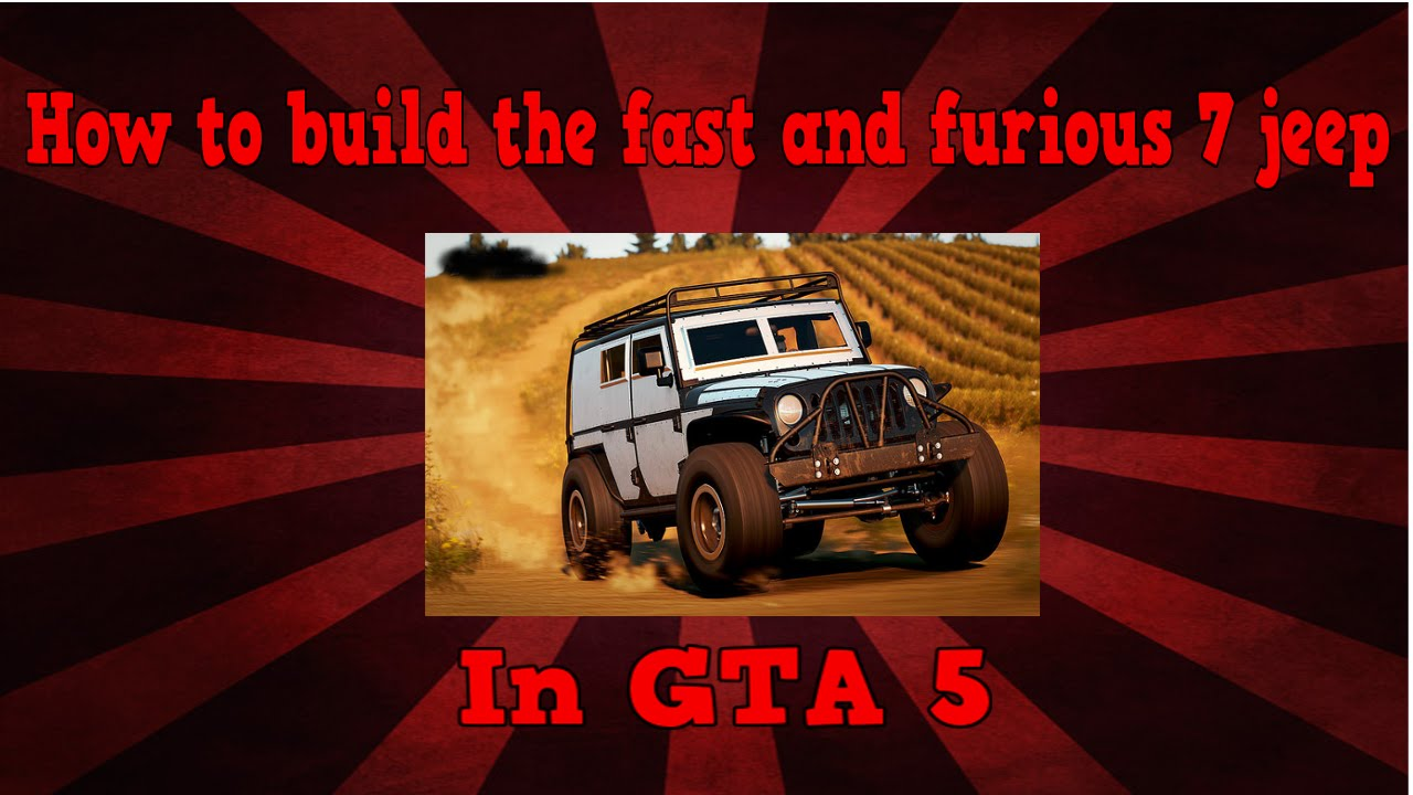 how to build the fast and furious 7 jeep in gta 5 youtube. Black Bedroom Furniture Sets. Home Design Ideas