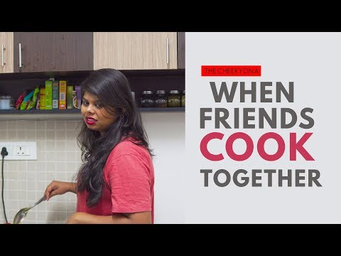 When Friends Cook Together | The Cheeky DNA