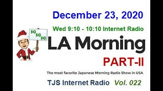 LA Morning Part-II: LA TJS RADIO on December 23, 2020 Thank you for listening to today's Broadcast! For those who missed the earlier broadcast of 8am ...