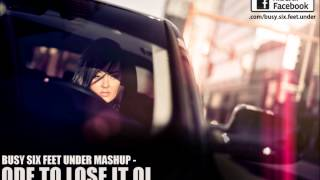 Ode To Lose It Oi (Busy Six Feet Under Mashup)