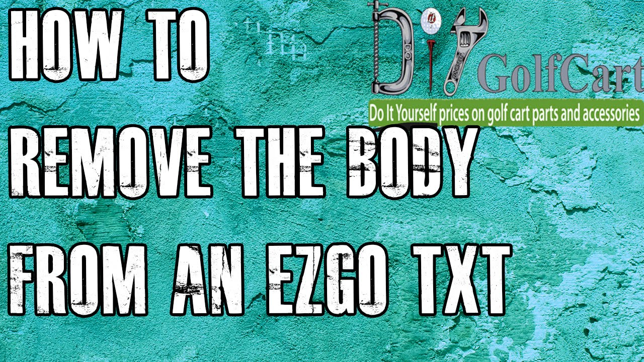 hight resolution of ezgo txt body removal how to remove golf cart body episode 1