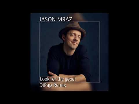 Jason Mraz - Look For The Good (DiPap Remix Radio Edit)