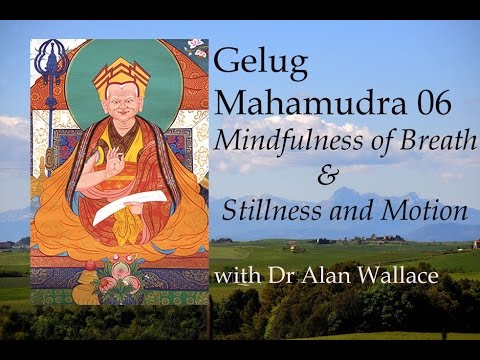 Gelug Mahamudra 06 'Mindfulness of Breath' & 'Stillness and Motion' by Dr Alan Wallace