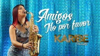 Orquesta Karibe - Amigos no por favor (Salsa Versión) [Official Lyric Video]