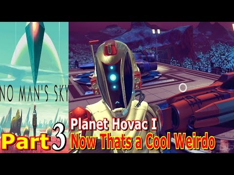Now Thats a Cool Weirdo | No Mans Sky | Planet Hovac I | Part 3 | PC Game