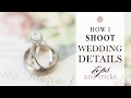 How to Shoot Wedding Day Details | Tips & Tricks!