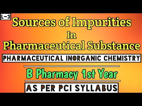 impurities in Pharmaceutical substances। types of impurities and its sources। B Pharmacy।