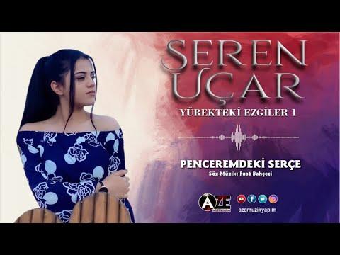 Seren Uçar - Penceremdeki Serçe { 2020 © Aze Müzik }