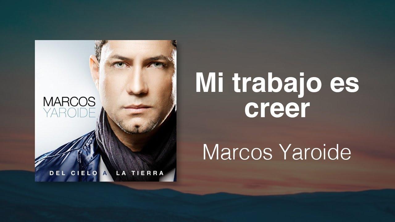 Mi Trabajo Es Creer - Marcos Yaroide (música cristiana, letras ...