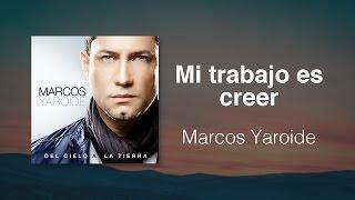 Mi Trabajo Es Creer - Marcos Yaroide (música cristiana, letras incluidas)