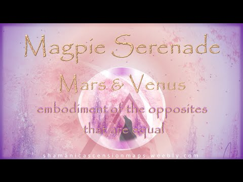 'Magpie Serenade' - Mars and Venus the sacred marriage within