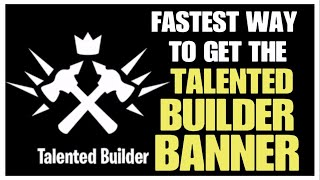 Fastest Way To Get The Talented Builder Banner | Fortnite Save The World