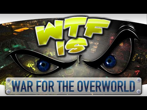 ► WTF Is...  War for the Overworld ?
